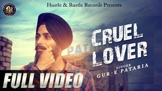 Gur-E Pataria - Cruel Lover | New Punjabi Songs 2016 |
