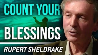 GRATITUDE IS KEY -  Rupert Sheldrake