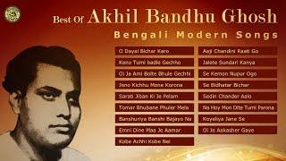 Best of Akhil Bandhu Ghosh | Hit Bengali Modern Songs Collection