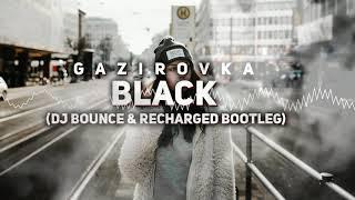 GAZIROVKA - Black (DJ Bounce & ReCharged Bootleg)