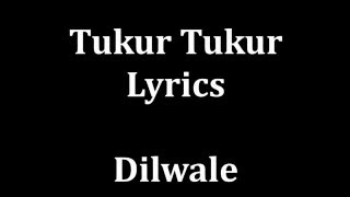 Tukur tukur Lyrics Dilwale | Arijit Singh | -male version