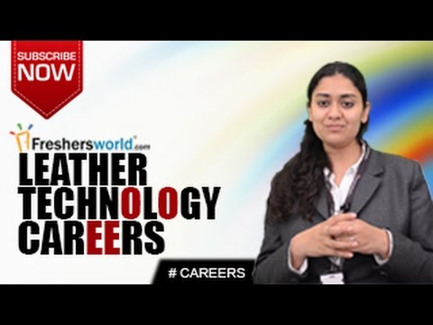 CAREERS IN  LEATHER TECHNOLOGY - Certificate Courses,Diploma,Degree,Engineering,Manufacture,Training