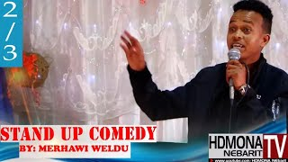 HDMONA - Part 2 - መርሃዊ ወልዱ Stand Up Comedy -  New Eritrean Stand Up Comedy 2018