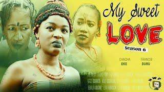 My Sweet Love Season 6    -  2016 Latest  Nigerian Nollywood Movie