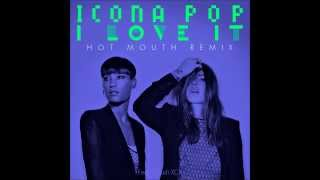 Icona Pop - I Love It (feat. Charli XCX) (Hot Mouth Remix)