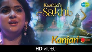 Kaushiki's Sakhi - Kanjari Full Song | Classical Vocal | Hindustani Music & Dance