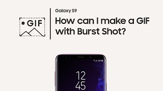 Galaxy S9: How to make GIFs with Burst Shot