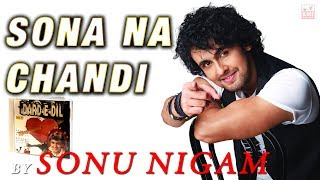 Sonu nigam 2017 - Sona na chandi - KMI - bollywood love song