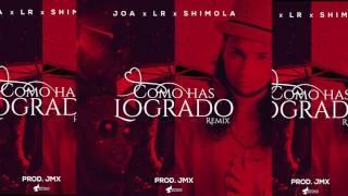 Joa ft. LR & Shimola  - Como has logrado (REMIX) (Prod. x JMX)