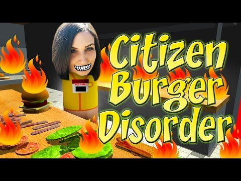 BURN ALL THE THINGS Citizen Burger Disorder Fast Food Simulator