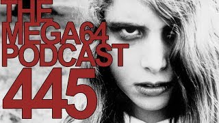 MEGA64 PODCAST: EPISODE 445