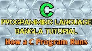 C Programming Tutorial Bangla - How a C Program Runs