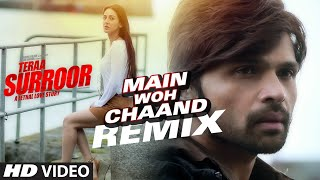 MAIN WOH CHAAND (Remix) Video Song | Teraa Surroor | Himesh Reshammiya, Farah Karimaee | T-Series