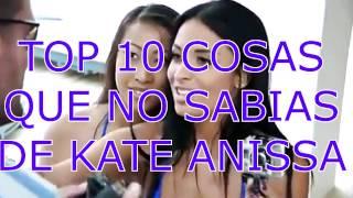 TOP 10 COSAS QUE NO SABIAS DE ANISSA KATE