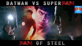 FAN Tralier Spoof | FAN OF STEEL | Shahrukh Khan | Ben Affleck | Henry Cavill