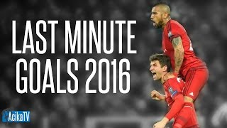 TOP 10 Last Minute Goals 2016 ● Dramatic and Emotional Goals 2016 ●