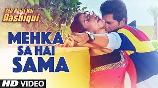 Mehka Sa Hai Sama Video Song | Yeh Kaisi Hai Aashiqui  | T-Series
