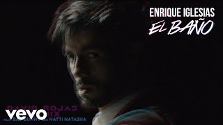 Enrique Iglesias - EL BAÑO (David Rojas Remix (Audio)) ft. Bad Bunny, Natti Natasha