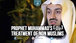 Prophet Muhammad's (ﷺ)  Treatment of Non Muslims - Mufti Menk