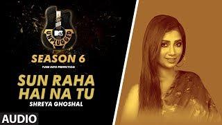 Sun Raha Hai Na Tu Unplugged Full Audio | MTV Unplugged Season 6 | Shreya Ghoshal