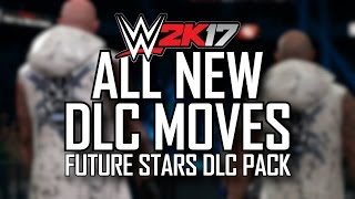 WWE 2K17 FUTURE STARS DLC - ALL NEW MOVES, OMG MOMENTS, TAG MOVES & TAUNTS!