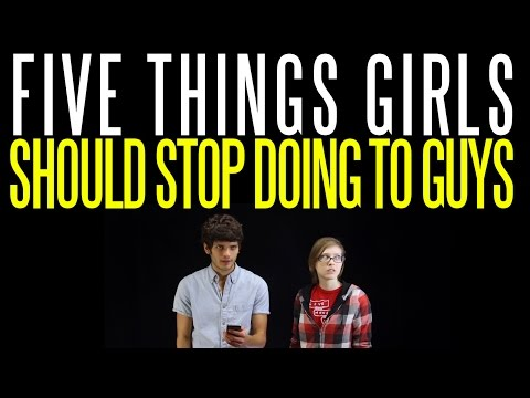 Five Things Girls Should Stop Doing to Guys