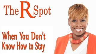 When You Don't Know How To Stay - The R Spot Episode 11