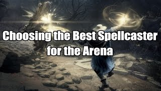 Choosing the Best Spellcaster for the Arena - Dark Souls III