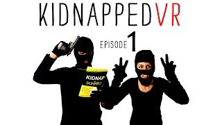 KIDNAPPED VR: EPISODE 1 // 360° Video Comedy // Watch in Google Cardboard or Daydream