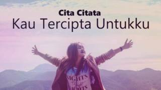 Cita Citata - Kau Tercipta Untukku (Lyric Video)