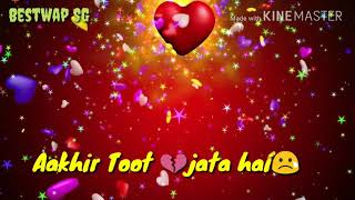 New Whatsapp  Status Video||Shisha ho ya Dil ho Akhir Toot Jata hai ||Bestwap SG