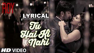 'Tu Hai Ki Nahi' Full Song with LYRICS | Roy | Ankit Tiwari | Ranbir Kapoor