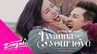 I WANNA BE YOUR LOVE | ĐÔNG NHI ft. ÔNG CAO THẮNG | OFFICIAL MV