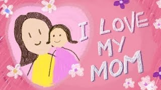 MOTHER'S DAY | I Love My Mom