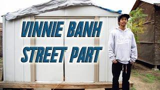 VINNIE BANH STREET SKATEBOARDING 2017