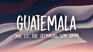 Swae Lee, Slim Jxmmi, Rae Sremmurd - Guatemala (Lyrics)