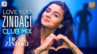 Love You Zindagi Club Mix - Dear Zindagi | Gauri S | Alia | Shah Rukh | Amit T | Kausar M