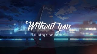 Without You - Chillstep Selection
