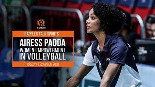 Rappler Talk Sports: Airess Padda on women empowerment in volleyball