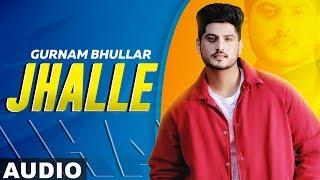 Jhalle(Full Audio)| Gurnam Bhullar| Sargun Mehta | Binnu Dhillon| Latest Punjabi Songs 2019
