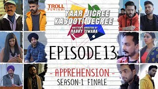 Yaar Jigree Kasooti Degree   Episode 13  - Apprehension   Season 2 Soon   Punjabi Web Series 2018