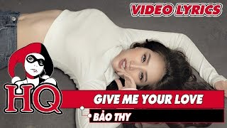 Give Me Your Love - Bảo Thy || Video Lyrics ||