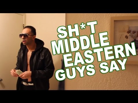 SHIT MIDDLE EASTERN GUYS SAY