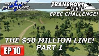 Transport Fever (Tycoon Game) Let's Play/Gameplay - EPEC Challenge Ep 10 - $50 MILLION LINE! Part 1