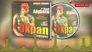 1st Ozed Aigbetu - Okpan (Measure), Latest Benin Music [Full Album]