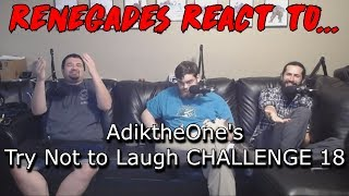 Renegades React to... AdiktheOne's - Try Not to Laugh Challenge 18