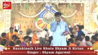 Basukinath Live Khatu Shyam ji Kirtan by Shyam Agarwal@ 3 june,2017