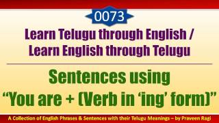 "0073-Spoken Telugu (Beginner Level) Learning Videos-Sentences using ""You are+Verb in 'ing' Form"""