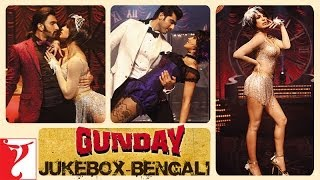 Gunday - [Bengali Dubbed] - Audio Jukebox