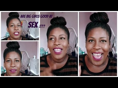 ARE BIG GIRLS GOOD AT SEX??!! | THE PLUS SIZE Q&A